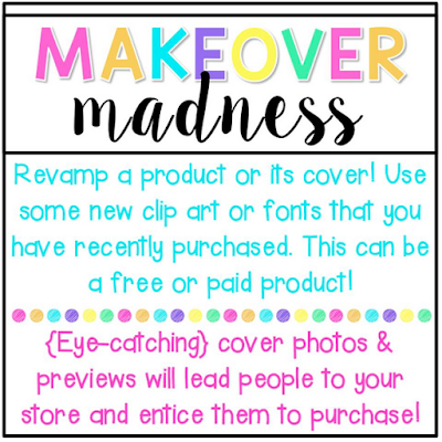 http://www.teachcreatemotivate.com/2015/06/makeover-madness-tptsellerchallenge.html