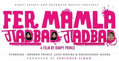 Roshan Prince – FER MAMLA GADBAD GADBAD Punjabi Movie 2013