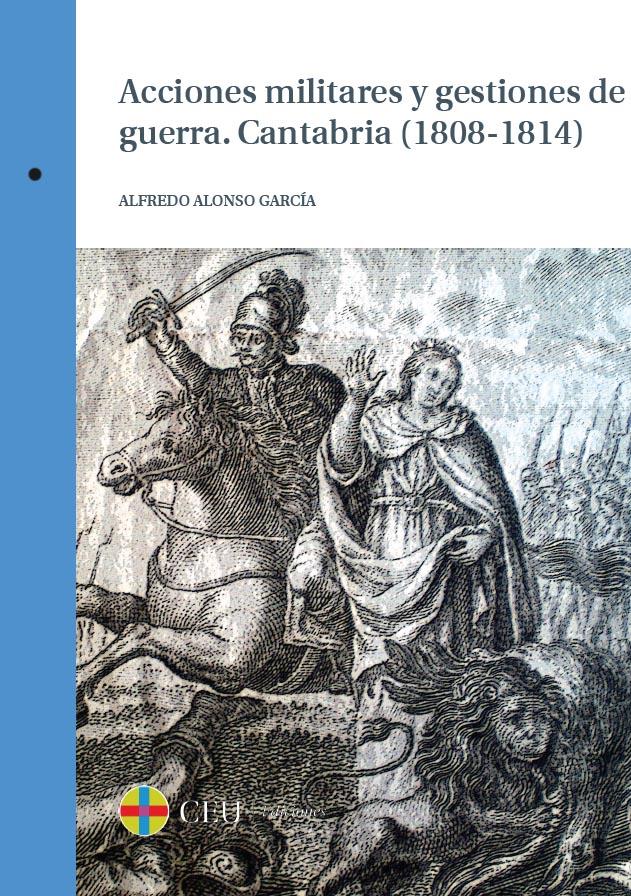 Mis libros: Acciones militares y gestiones de guerra. Cantabria (1808-1814). CEU Ediciones, 2015.