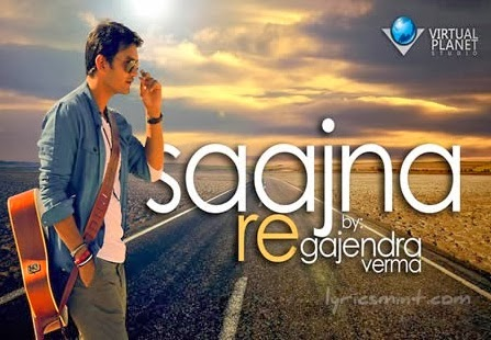 Saajna Re (Gajendra Verma) HD Mp4 Video Song Download