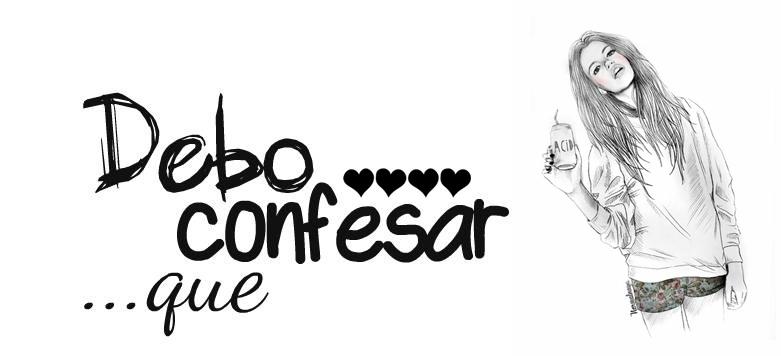 Debo confesar que...♥