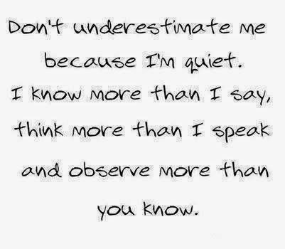 Dont underestimate me because im quiet