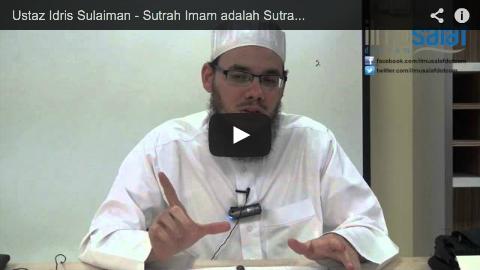 Ustaz Idris Sulaiman – Sutrah Imam adalah Sutrah bagi Makmum di Belakangnya