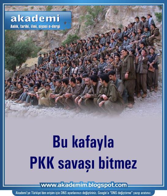 Bu kafayla PKK savaşı bitmez