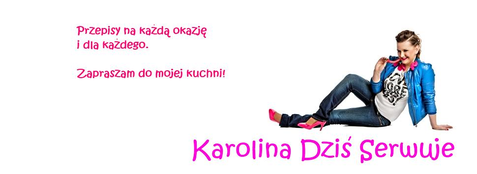 Karolina Dziś Serwuje