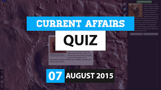 Current Affairs Quiz 7 August 2015