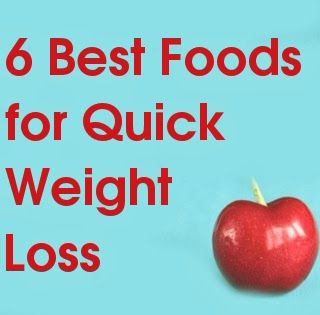 6 Best Foods for Quick Weight Loss