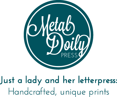 Metal Doily Press Just a lady and her letterpress: Handcrafted, unique prints