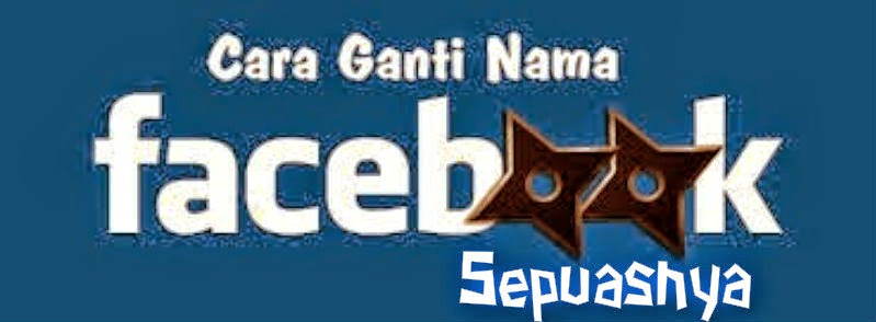 Panduan Cara Mengganti Nama Facebook yang Sudah Limit 2014