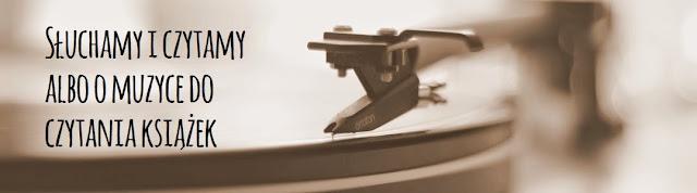 Słuchamy i czytamy albo o muzyce do czytania książek