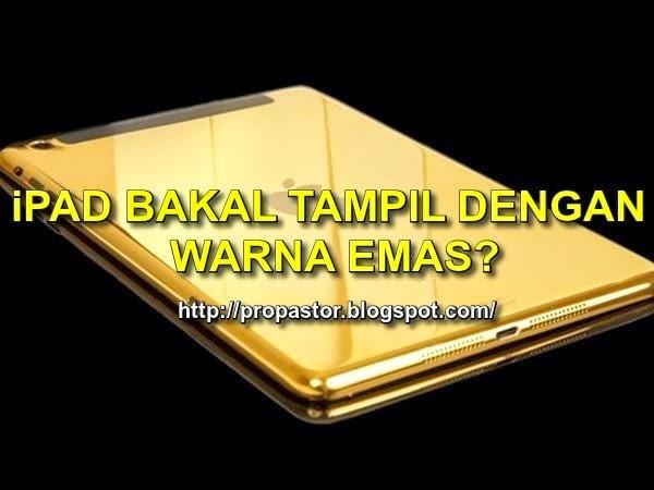 iPad BAKAL TAMPIL DENGAN WARNA EMAS