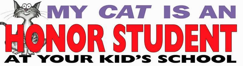 Funny bumper stickers and t-shirts and mugs: My cat is an Honor Student at your kid's school