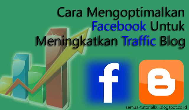 Cara Mengoptimalkan Facebook Untuk Meningkatkan Traffic Blog