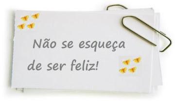 Não esqueça de ser feliz!!!!!