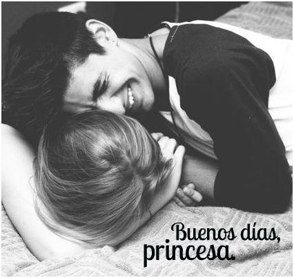 Buenos días, princesa.