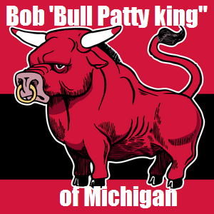 "Bob ""Bull Patty king"" of Michigan"