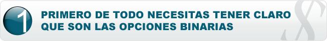 PRIMERO DE TODO NECESITAS TENER CLARO QUE SON LAS OPCIONES BINARIAS