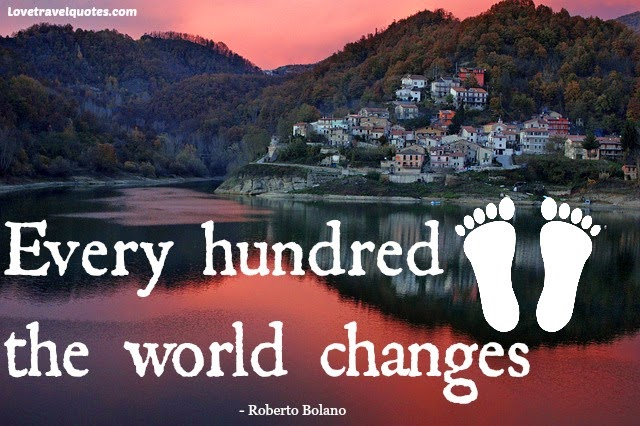 Every hundred feet the world changes Roberto Bolano