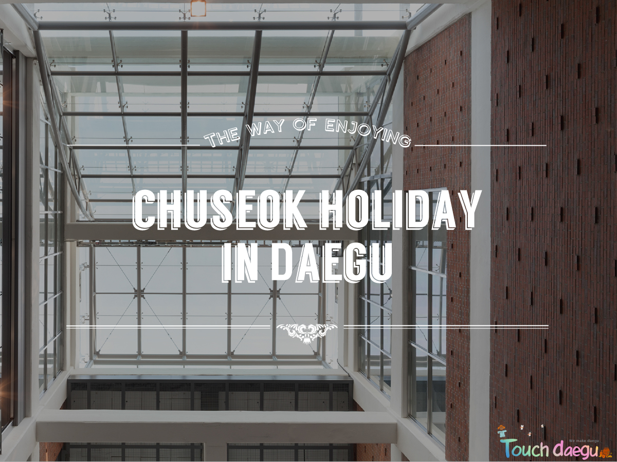 The way of enjoying Chuseok holiday in Daegu