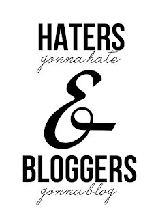 Haters gonna hate. Bloggers gonna blog