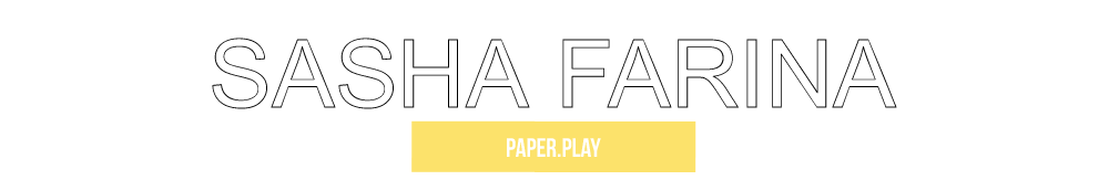 Sasha Farina. Paper. Play.