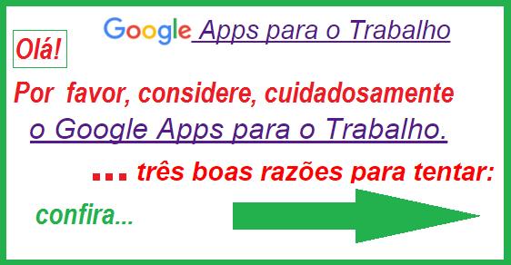 »Por favor, considere cuidadosamente o Google Apps para o Trabalho.