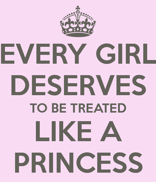 Girlfriend Princess Quote : Treat your girl like a princess quotes quotesgram