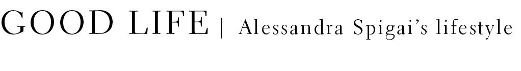 GOOD LIFE Alessandra Spigai's World and store