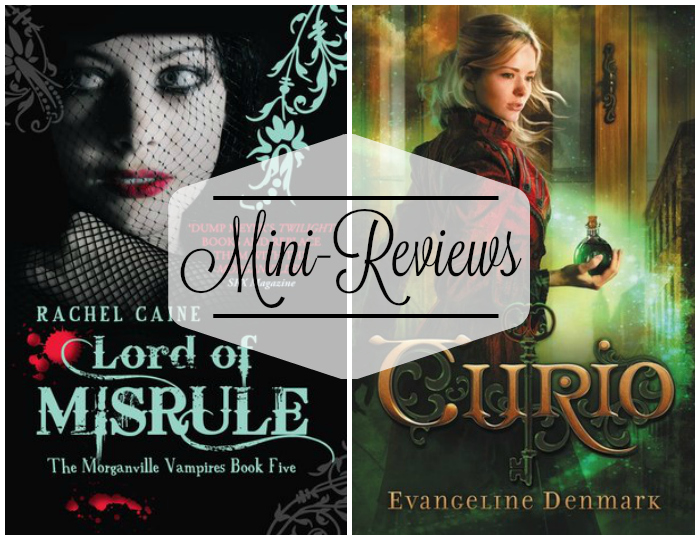 Mini-Reviews: Lord of Misrule by Rachel Caine and Curio by Evangeline Denmark