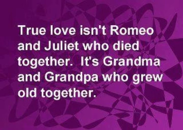 True love isn't Romeo and Juliet who died together. It's Grandma and Grandpa who grew old together.♥