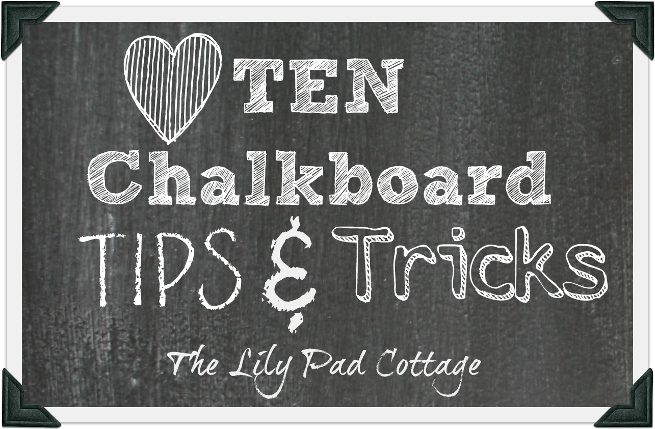 10 chalkboard tips and tricks the lilypad cottage for Blackboard design ideas