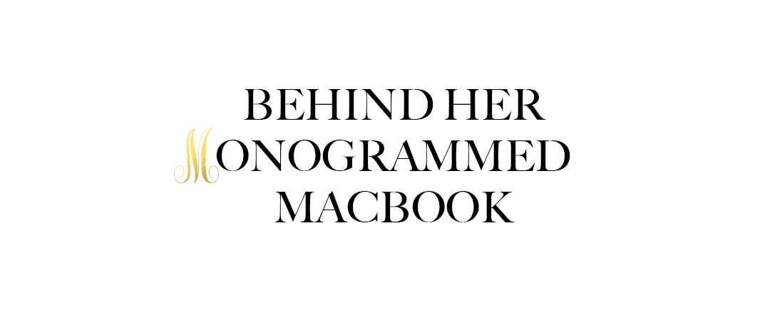 Behind Her Monogrammed Macbook
