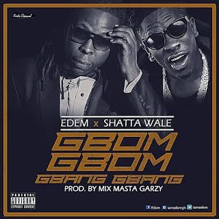 Edem ft Shatta Wale – Gbom Gbom Gbang Gbang
