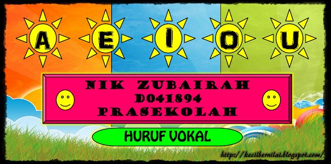 nikzubairah D041894  Prasekolah -HURUF VOKAL-