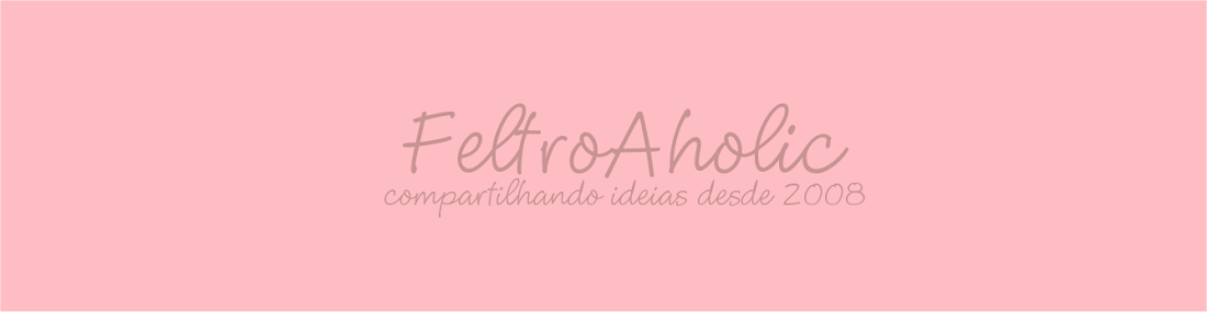 Blog Feltro-Aholic ♥