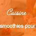 [Recette] Des smoothies pour l'été