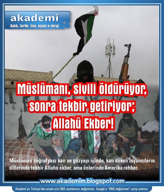 Müslümanı, sivili öldürüyor, sonra tekbir getiriyor; Allahü Ekber!