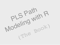 PLS Path Modeling with R: A Comprehensive Tutorial by Gaston Sanchez