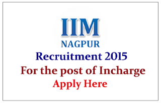 Indian Institute of Management Nagpur Hiring for the post of Incharge 2015