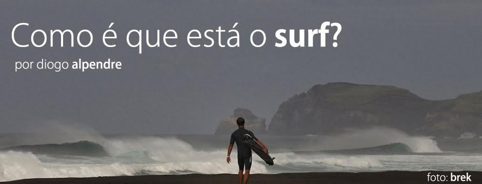 Como é que está o surf ?