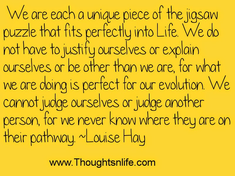 Thoughtsandlife: We are each a unique piece of the jigsaw puzzle that fits perfectly into Life- Louise Hay