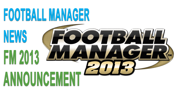 Football Manager 2013 Announcement