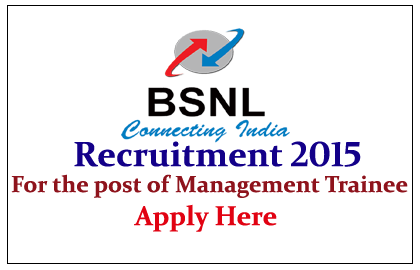 BSNL Hiring for the post of Management Trainees 2015