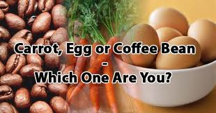 The carrot, the egg, and the coffee bean - Inspirational Short Stories