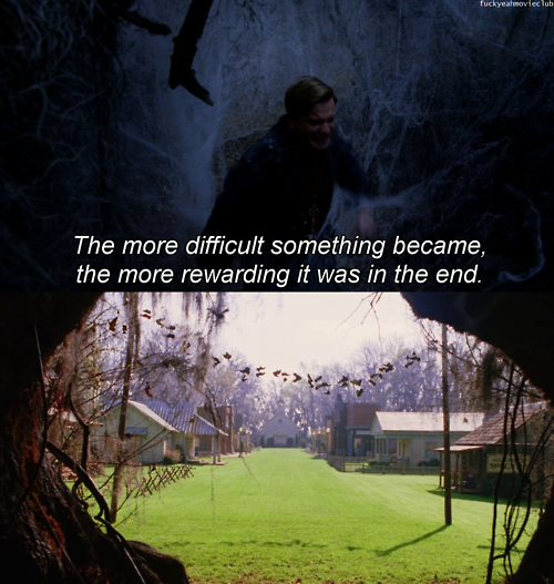 The More Difficult Something Became, The More Rewarding It Was In The End