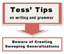 Tess' Tips Beware of Creating Sweeping Generalizations