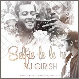 Selfie-Le-Le-Re-Remix-Bajrangi-Bhaijaan-DJ-Girish-2015