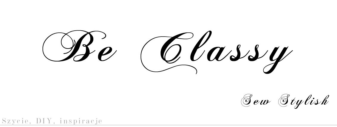 Be Classy! Sew stylish. Szycie, krawiectwo, inspiracje, DIY, moda