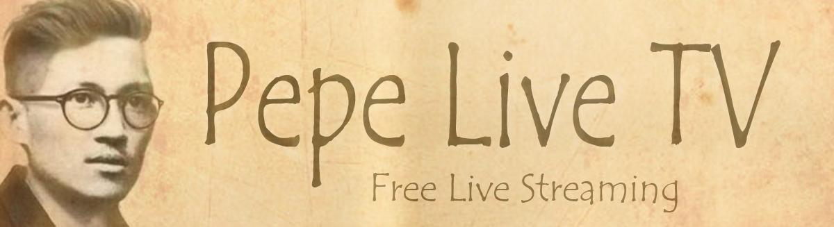 Pepe Live TV | Live Streaming