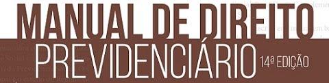 LANÇAMENTO: 14ª EDIÇÃO DO MANUAL DE DIREITO PREVIDENCIÁRIO